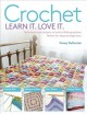 Crochet, learn it. love it. : techniques and projects to build a lifelong passion for beginners up