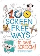100 screen-free ways to beat boredom!
