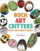Rock art critters : paint the perfect pebble
