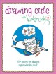 Drawing cute with Katie Cook : 200+ lessons for drawing super adorable stuff