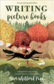 Writing picture books : a hands-on guide from story creation to publication