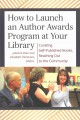 How to launch an author awards program at your library : curating self-published books, reaching out to the community