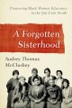 A forgotten sisterhood : pioneering black women educators and activists in the Jim Crow South