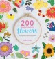 200 embroidered flowers : hand embroidery stitches and projects for flowers, leaves and foliage