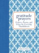 Gratitude prayers : prayers, poems, and prose for everyday thankfulness
