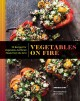 Vegetables on fire : 50 vegetable-centered meals from the grill