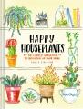 Happy houseplants : 30 lovely varieties to brighten up your home