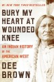 Bury my heart at Wounded Knee an Indian history of the American West