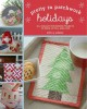 Pretty in patchwork : holidays : 30+ seasonal patchwork projects to piece, stitch, and love