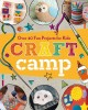 Craft camp : over 40 fun projects for kids
