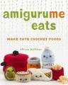 Amigurume eats : make cute scented crochet foods