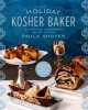 The holiday kosher baker : traditional & contemporary holiday desserts