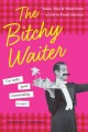 The bitchy waiter : tales, tips & trials from a life in food service