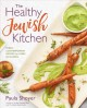 The healthy Jewish kitchen : fresh, contemporary recipes for every occasion