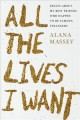 All the lives I want : essays about my best friends who happen to be famous strangers