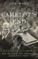 Camelot's end : Kennedy vs. Carter and the fight that broke the democratic party