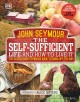 The Self-Sufficient Life and How to Live It: The Classic Back-to-Basics Guide to Going Off the Grid
