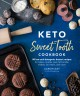Keto sweet tooth cookbook : 80 low-carb ketogenic dessert recipes for cakes, cookies, pies, fat bombs, shakes, ice cream, and more