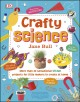 Crafty science More than 20 Sensational STEAM Projects to Create at Home.