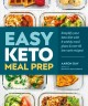 Easy keto meal prep : simplify your keto diet with 8 weekly meal plans & over 60 low-carb recipes!