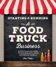 Starting & running a food truck business : everything you need to succeed with your kitchen on wheels