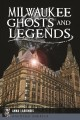 Milwaukee ghost and legends