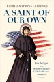 A saint of our own : how the quest for a holy hero helped Catholics become American