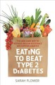 Eating to beat type 2 diabetes : the low carb way to reverse insulin resistance and control diabetes