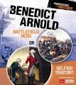 Benedict Arnold : battlefield hero or selfish traitor?