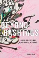 Beyond hashtags : racial politics and black digital networks