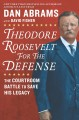 Theodore roosevelt for the defense The Courtroom Battle to Save His Legacy.