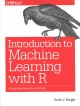 Introduction to machine learning with R : rigorous mathematical analysis