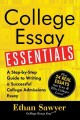 College essay essentials : a step-by-step guide to writing a successful college admission essay