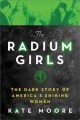 The radium girls : the dark story of America's shining women