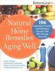 Natural and home remedies for aging well : 196 alternative health and wellness secrets that will change your life.