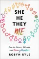 She/he/they/me : for the sisters, misters, and binary resisters