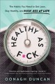 Healthy as f*ck : the habits you need to get lean, stay healthy, and kick ass at life