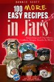 100 more easy recipes in jars : seasonings and dip mixes, cookies, soups, snacks & more
