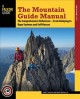 The mountain guide manual : the comprehensive reference-- from belaying to rope systems and self-rescue