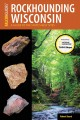 Rockhounding Wisconsin : a guide to the state's best sites