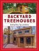 Backyard treehouses : building plans, tips, and advice