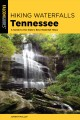 Hiking waterfalls, Tennessee : a guide to the state's best waterfall hikes