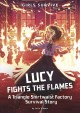 Lucy fights the flames : a Triangle Shirtwaist Factory fire survival story