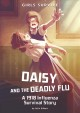 Daisy and the deadly flu : a 1918 influenza survival story