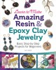 Learn to make amazing resin & epoxy clay jewelry : basic step-by-step projects for beginners