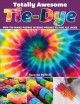 Totally awesome tie-dye : fun-to-make fabric dyeing projects for all ages
