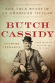 Butch Cassidy : the true story of an American outlaw