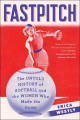 Fastpitch : the untold history of softball and the women who made the game