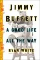 Jimmy Buffett : a good life all the way