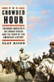 The crowded hour : Theodore Roosevelt, the Rough Riders, and the dawn of the American century